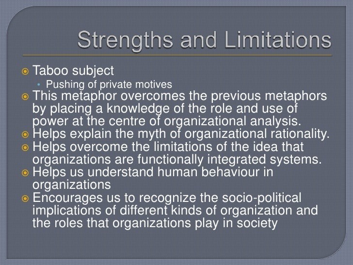 Strengths and Limitations<br />Taboo subject<br />Pushing of private motives<br />This metaphor overcomes the previous met...