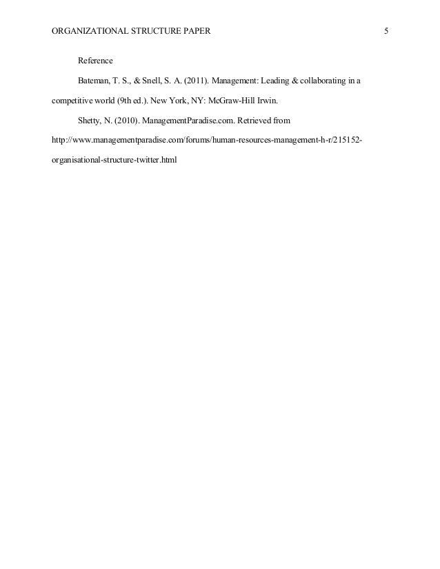 ORGANIZATIONAL STRUCTURE PAPER 5 Reference Bateman, T. S., & Snell, S. A. (2011). Management: Leading & collaborating in a...