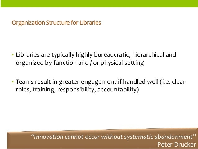 ORGANIZATIONSTRUCTURES  Organization Structure for Libraries  •Libraries are typically highly bureaucratic, hierarchical a...