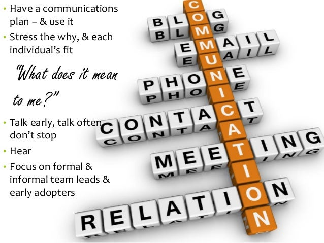 """•Have a communications plan –& use it  •Stress the why, & each individual's fit  """"What does it mean to me?""""  •Talk early, ..."""