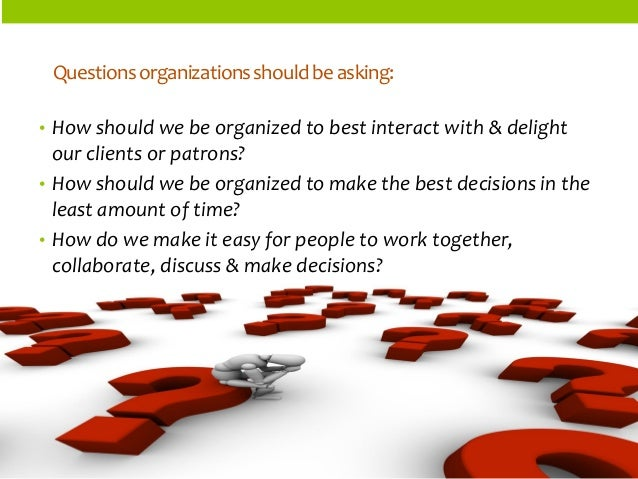 ORGANIZATIONSTRUCTURES  Questions organizations should be asking:  •How should we be organized to best interact with & del...