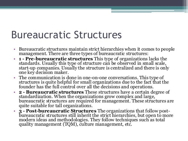 pre bureaucratic structures An organizational structure is a mainly hierarchical concept of subordination of entities that collaborate and contribute to serve one pre-bureaucratic structures.