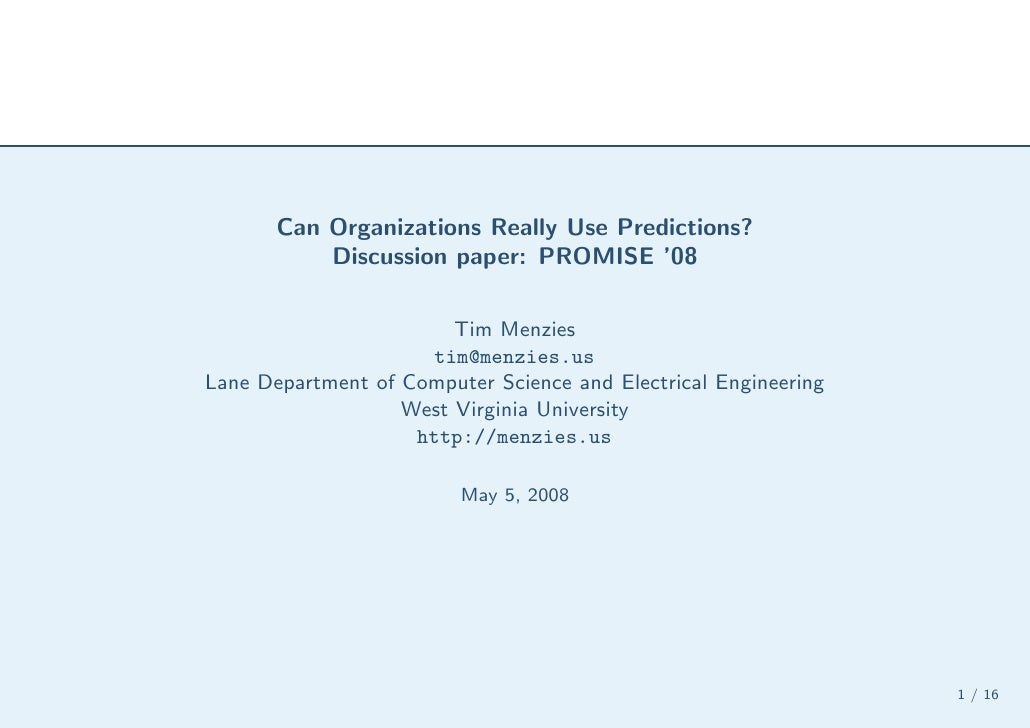 Can Organizations Really Use Predictions?            Discussion paper: PROMISE '08                          Tim Menzies   ...