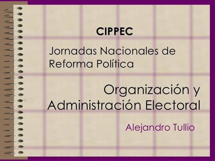 Organización y Administración Electoral Alejandro Tullio CIPPEC Jornadas Nacionales de Reforma Política
