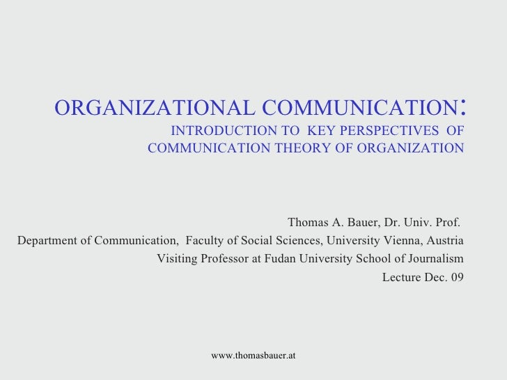 ORGANIZATIONAL COMMUNICATION :  INTRODUCTION TO  KEY PERSPECTIVES  OF  COMMUNICATION THEORY OF ORGANIZATION  Thomas A. Bau...