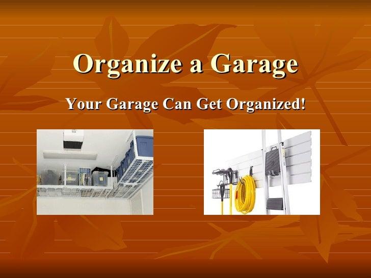 Organize a Garage Your Garage Can Get Organized!
