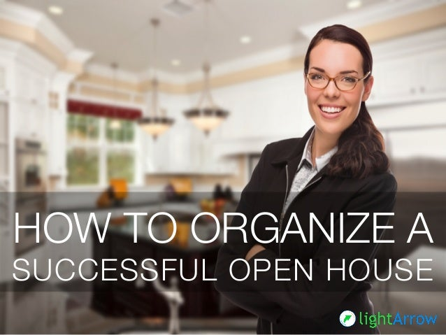 HOW TO ORGANIZE A SUCCESSFUL OPEN HOUSE