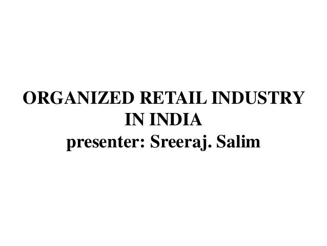 organized retail in india Indian retail is likely to be characterised by key developments such as a gst-induced transition in favour of organised retailers and co-survival of.