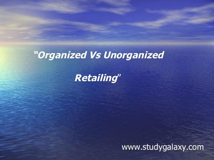 """"""" Organized Vs Unorganized  Retailing """" www.studygalaxy.com"""