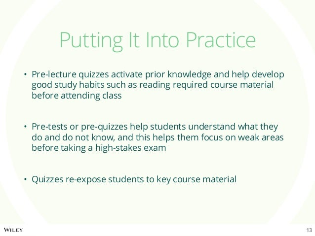 Putting It Into Practice • Pre-lecture quizzes activate prior knowledge and help develop good study habits such as readin...