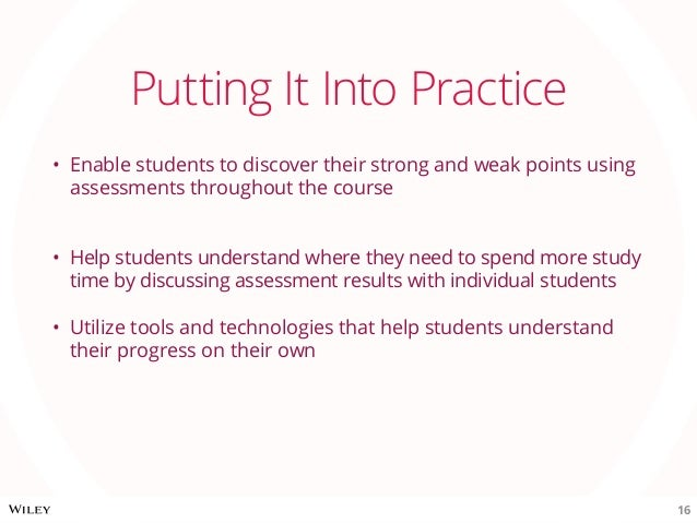 Putting It Into Practice • Enable students to discover their strong and weak points using assessments throughout the cour...