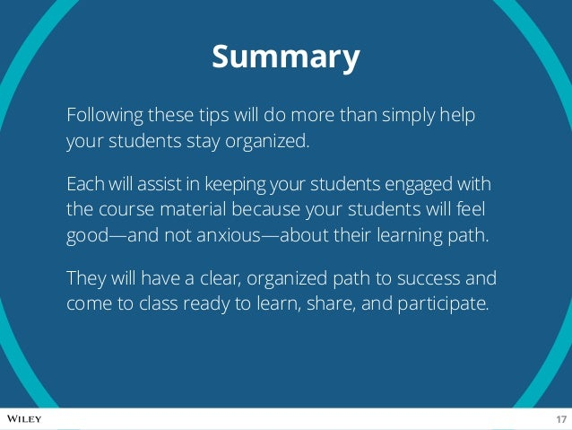 Summary Following these tips will do more than simply help your students stay organized. Each will assist in keeping your ...