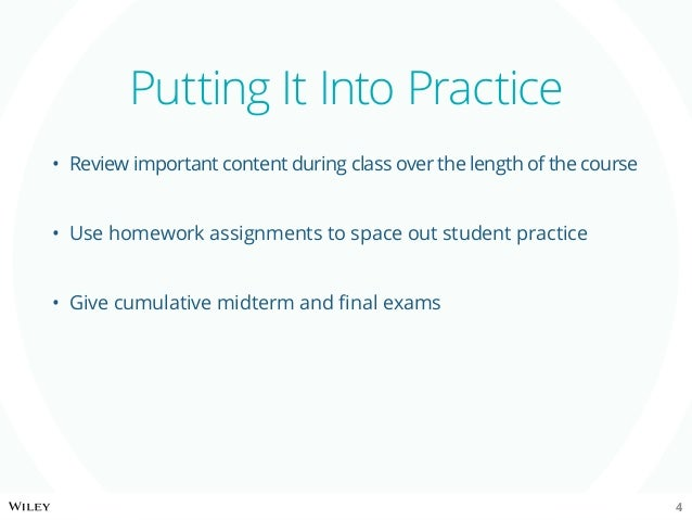 • Review important content during class over the length of the course • Use homework assignments to space out student pr...