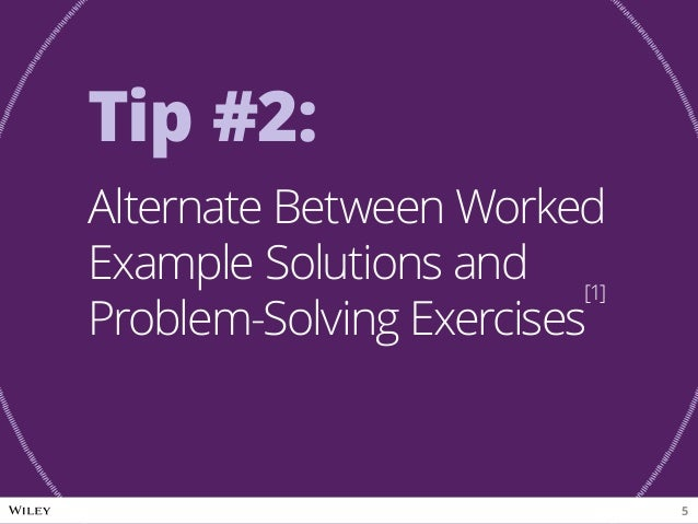 Tip #2: Alternate Between Worked Example Solutions and Problem-Solving Exercises [1] 5