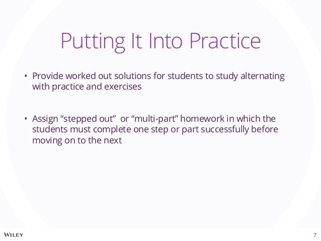 """• Provide worked out solutions for students to study alternating with practice and exercises • Assign """"stepped out"""" or """"..."""