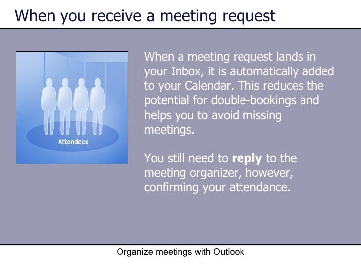 organise meeting Have you ever received an email asking you to attend a meeting, but it didn't provide all the information it's frustrating, and involves extra work for everyone as you check and ask for the missing data.