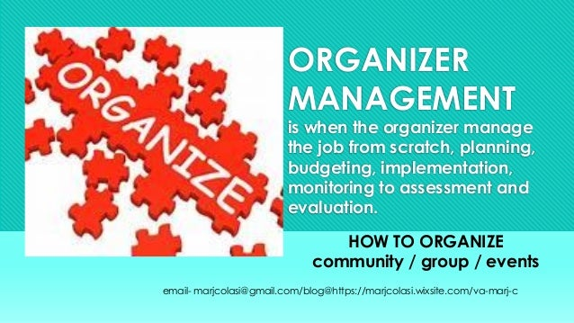 ORGANIZER MANAGEMENT is when the organizer manage the job from scratch, planning, budgeting, implementation, monitoring to...