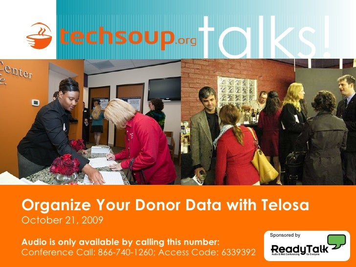 Organize Your Donor Data with Telosa October 21, 2009 Audio is only available by calling this number: Conference Call: 866...