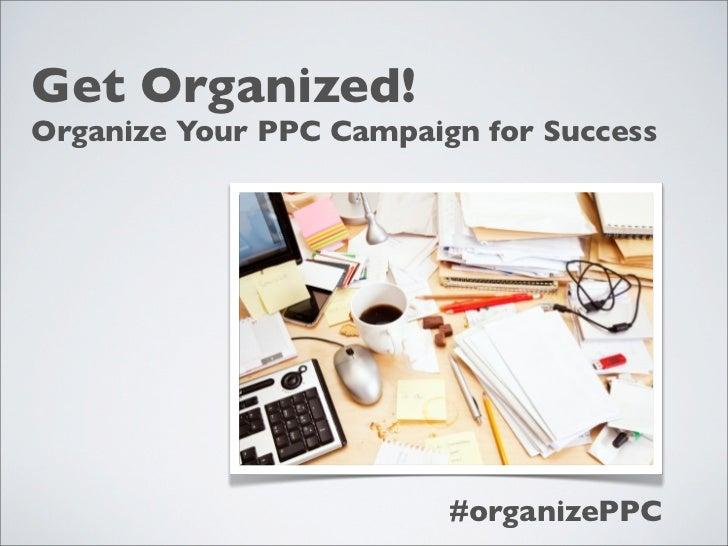 Get Organized!Organize Your PPC Campaign for Success                         #organizePPC