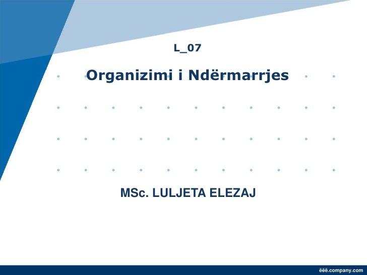 L_07Organizimi i Ndërmarrjes    MSc. LULJETA ELEZAJ          Tetor, 2010                           ëëë.company.com
