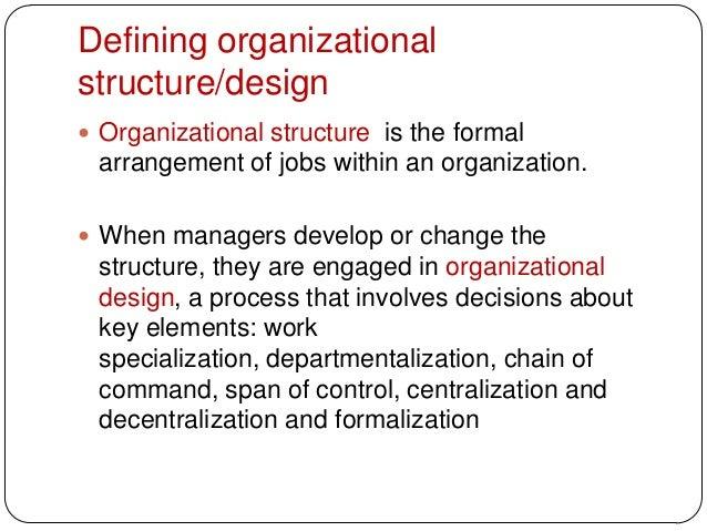 Defining organizationalstructure/design Organizational structure is the formalarrangement of jobs within an organization....