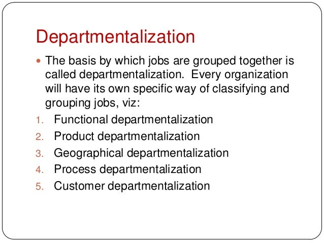 Departmentalization The basis by which jobs are grouped together iscalled departmentalization. Every organizationwill hav...