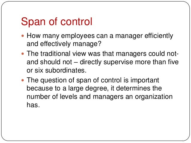 Span of control How many employees can a manager efficientlyand effectively manage? The traditional view was that manage...