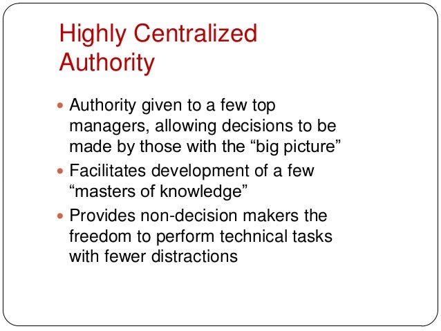 """Highly CentralizedAuthority Authority given to a few topmanagers, allowing decisions to bemade by those with the """"big pic..."""