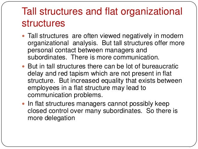 Tall structures and flat organizationalstructures Tall structures are often viewed negatively in modernorganizational ana...
