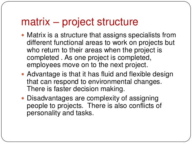matrix – project structure Matrix is a structure that assigns specialists fromdifferent functional areas to work on proje...
