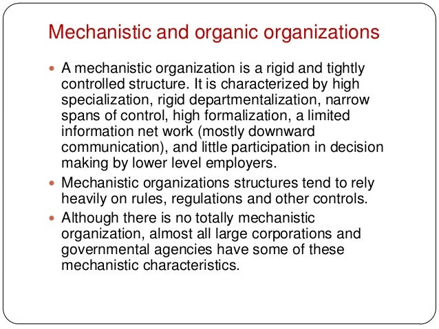 Mechanistic and organic organizations A mechanistic organization is a rigid and tightlycontrolled structure. It is charac...