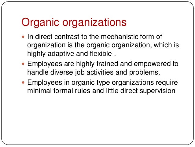 Organic organizations In direct contrast to the mechanistic form oforganization is the organic organization, which ishigh...