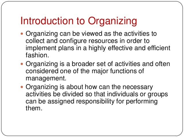 Introduction to Organizing Organizing can be viewed as the activities tocollect and configure resources in order toimplem...