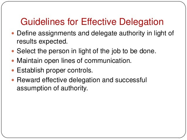 Guidelines for Effective Delegation Define assignments and delegate authority in light ofresults expected. Select the pe...