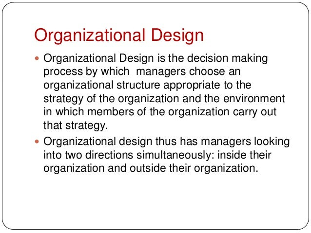Organizational Design Organizational Design is the decision makingprocess by which managers choose anorganizational struc...