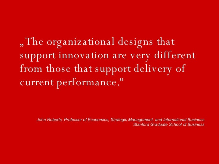 """""""The organizational designs that support innovation are very different from those that support delivery of current perform..."""
