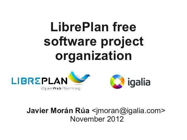 LibrePlan free    software project      organizationJavier Morán Rúa <jmoran@igalia.com>           November 2012