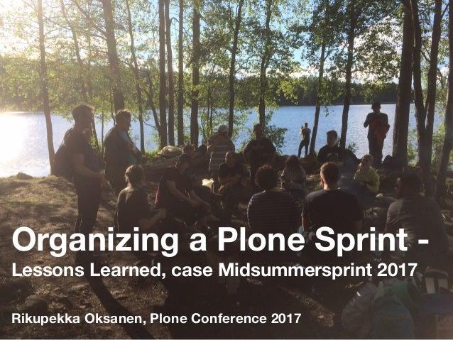 Organizing a Plone Sprint - Lessons Learned, case Midsummersprint 2017 Rikupekka Oksanen, Plone Conference 2017