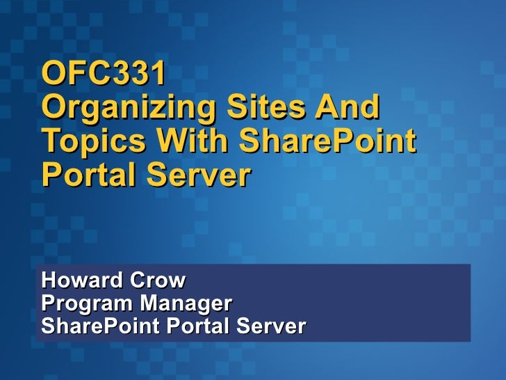Howard Crow Program Manager SharePoint Portal Server OFC331 Organizing Sites And Topics With SharePoint Portal Server  20mg