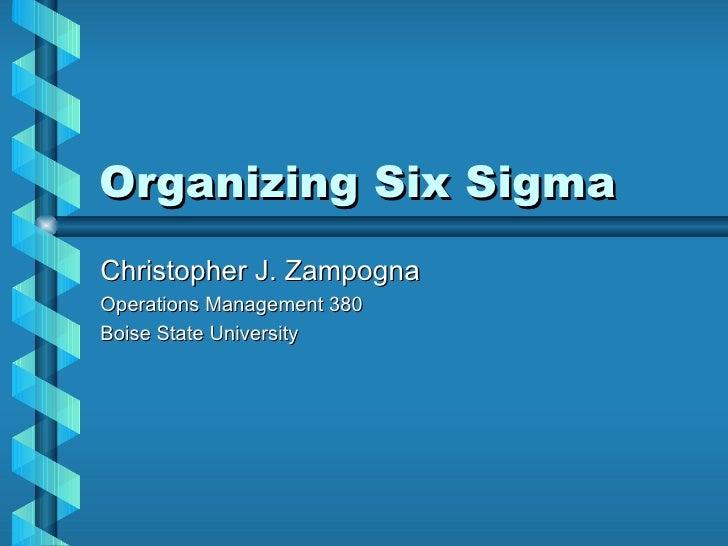 Organizing Six Sigma Christopher J. Zampogna Operations Management 380 Boise State University