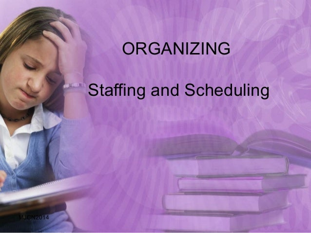 ORGANIZING Staffing and Scheduling MJCN2014