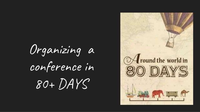 Organizing a conference in 80+ DAYS