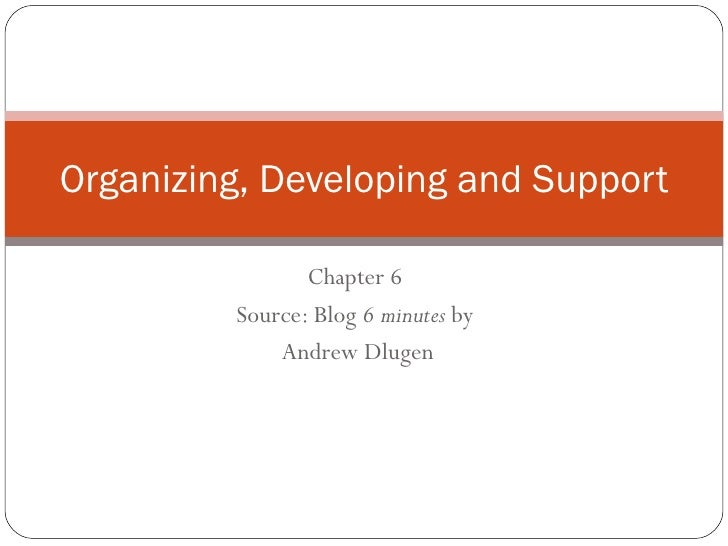 Chapter 6  Source: Blog  6 minutes  by  Andrew Dlugen Organizing, Developing and Support
