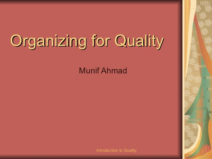 Organizing for Quality Munif Ahmad Introduction to Quality