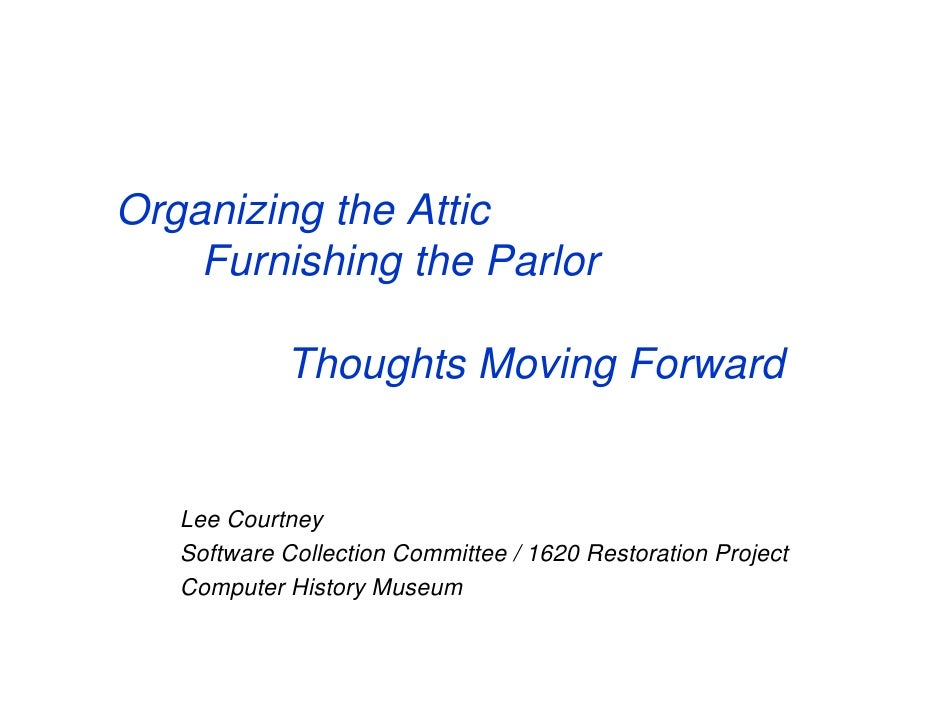 Organizing the Attic     Furnishing the Parlor              Thoughts Moving Forward      Lee Courtney    Software Collecti...