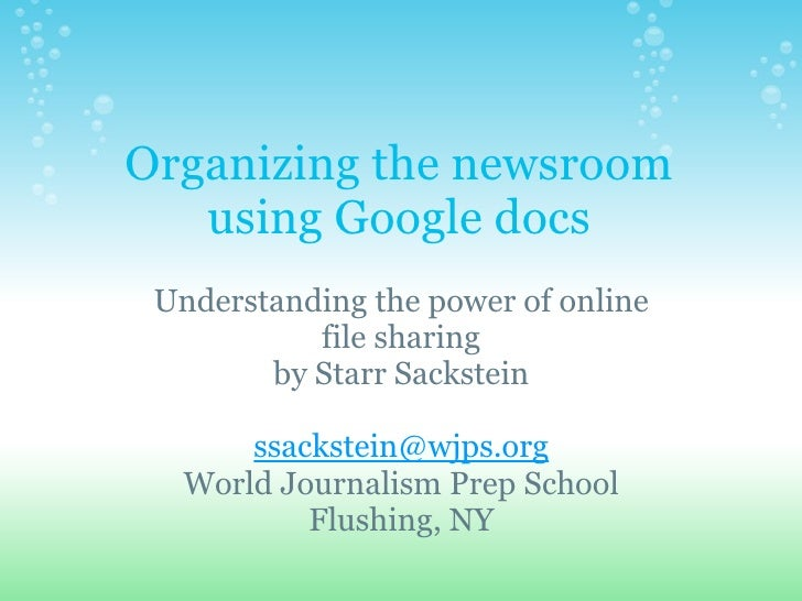 Organizing the newsroom using Google docs Understanding the power of online file sharing by Starr Sackstein   [email_addre...