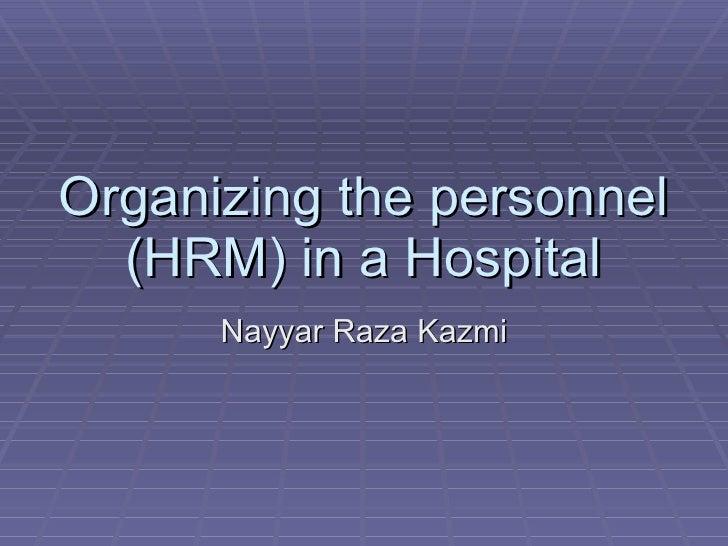 Organizing the personnel (HRM) in a Hospital Nayyar Raza Kazmi
