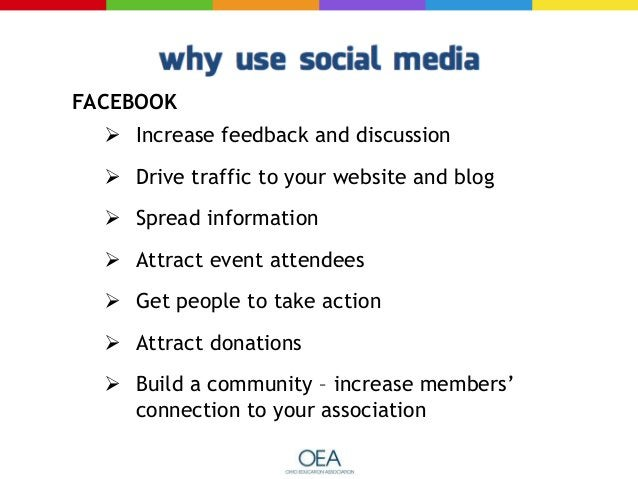FACEBOOK  Increase feedback and discussion  Drive traffic to your website and blog  Spread information  Attract event ...