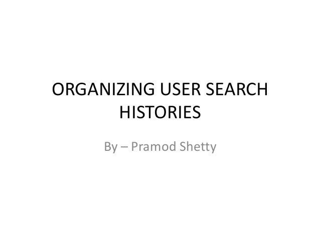 ORGANIZING USER SEARCH HISTORIES By – Pramod Shetty