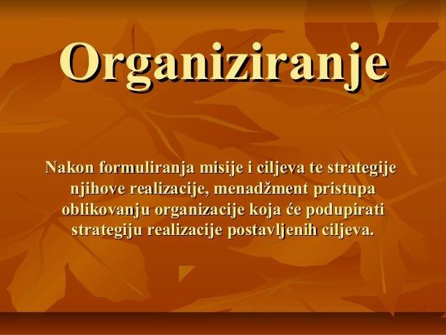 OrganiziranjeNakon formuliranja misije i ciljeva te strategije  njihove realizacije, menadžment pristupa oblikovanju organ...